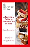 A Beginner's Guide to Afternoon Tea at Home: Tips and tricks to teach you how to be the host with...