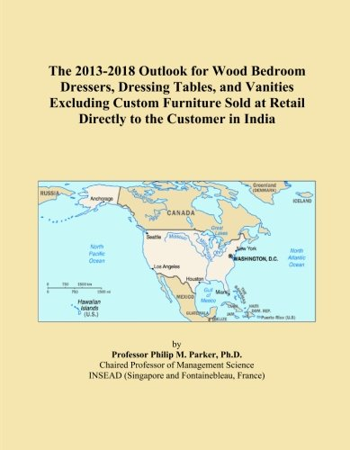 The 2013-2018 Outlook for Wood Bedroom Dressers, Dressing Tables, and Vanities Excluding Custom Furniture Sold at Retail Directly to the Customer in India