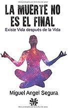 La muerte no es el final: Existe Vida después de la Vida (Spanish Edition)