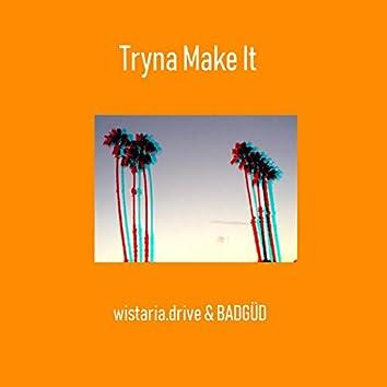 Tryna Make It