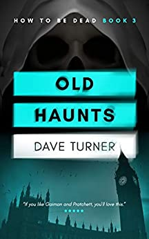 Old Haunts (The 'How To Be Dead' Comedy Horror Series Book 3) by [Dave Turner]