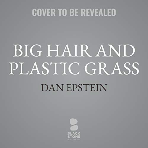 Big Hair and Plastic Grass     A Funky Ride through Baseball and America in the Swinging '70s              By:                                                                                                                                 Dan Epstein                               Narrated by:                                                                                                                                 Dan Epstein                      Length: 12 hrs     Not rated yet     Overall 0.0