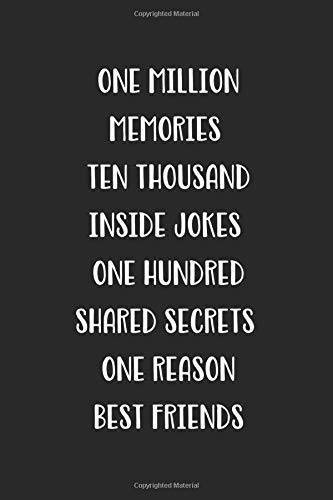 One Million Memories Ten Thousand Inside Jokes One Hundred Shared Secrets One Reason Best Friends: Blank Lined Best Friend Journal For Women