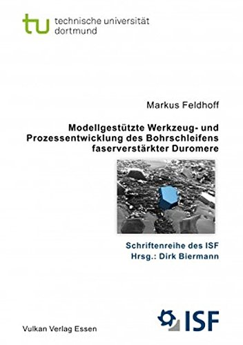 Modellgestützte Werkzeug- und Prozessentwicklung des Bohrschleifens faserverstärkter Duromere<br> (Schriftenreihe des ISF)