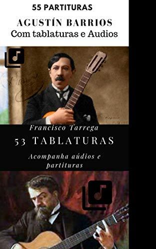 Tarrega e Barrios 99 partituras e tablaturas: Peças e estudos (Violonistas incríveis Livro 1) (Portuguese Edition)