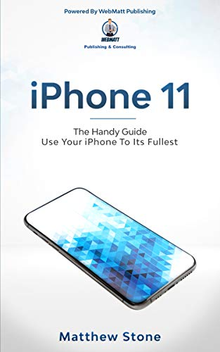 iPhone 11: Learn Step-By-Step How To Use Your iPhone To Its Fullest