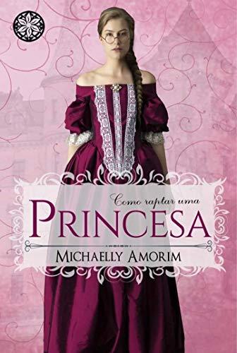 Como Raptar uma Princesa (Amores Indecentes Livro 6)