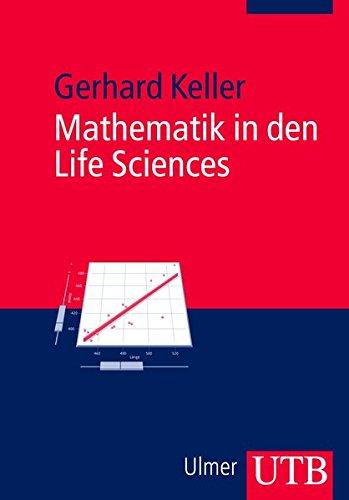 Mathematik in den Life Sciences: Grundlagen der Modellbildung und Statistik mit einer Einführung in die Statistik-Software R