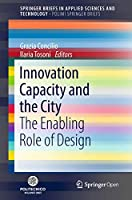 Innovation Capacity and the City: The Enabling Role of Design (SpringerBriefs in Applied Sciences and Technology)