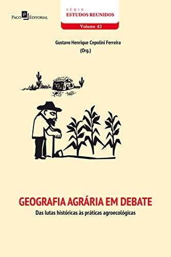 Geografia Agrária em Debate: das Lutas Históricas às Práticas Agroecológicas (Volume 42)
