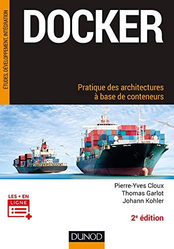Docker : Pratique des architectures à base de conteneurs (Etude, développement et intégration) (French Edition)