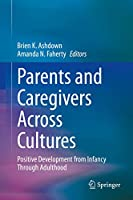 Parents and Caregivers Across Cultures: Positive Development from Infancy Through Adulthood
