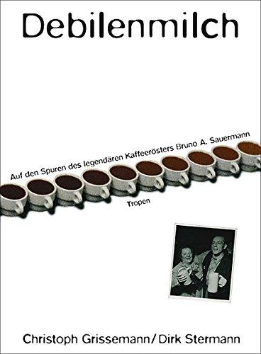 Debilenmilch: Auf den Spuren des legendären Kaffeerösters Bruno A. Sauermann (cc - carbon copy books)
