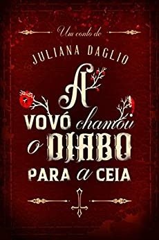 A Vovó Chamou o Diabo para a Ceia por [Juliana Daglio, Increasy Agência e Consultoria Literária]
