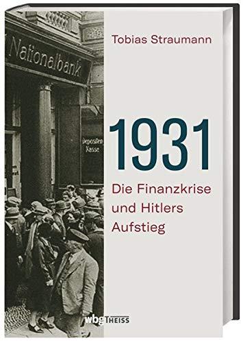 1931. Die Finanzkrise und Hitlers Aufstieg. Vom Börsencrash 1929 bis zum Ende der Weimarer Republik: Warum Bankiers, Diplomaten und Politiker daran scheiterten, die Katastrophe zu verhindern