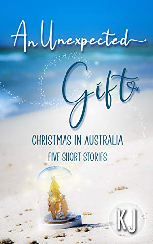 An Unexpected Gift: Christmas In Australia: Five Short Stories