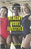 HEALTHY MODEL LIFESTYLE - Gesundheits-, und Schönheitstipps aus dem Model-business: erreiche Deinen Traumkörper durch gesunde Ernährung und werde erfolgreich im Leben!