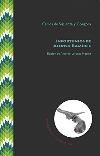 Infortunios de Alonso Ramírez: Estudio preliminar y edición de Antonio Lorente Medina (El Paraíso en el Nuevo Mundo nº 2)
