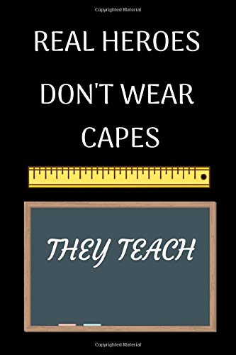 Real Heroes Dont Wear Capes They Teach: Funny Writing 120 pages Notebook Journal - Small Lined (6' x 9' )