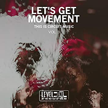 Let's Get Movement, Vol. 3 (This Is Circuit Music)