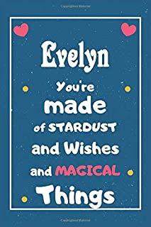 Evelyn You are made of Stardust and Wishes and MAGICAL Things: Personalised Name Notebook, Gift For Her, Christmas Gift, G...
