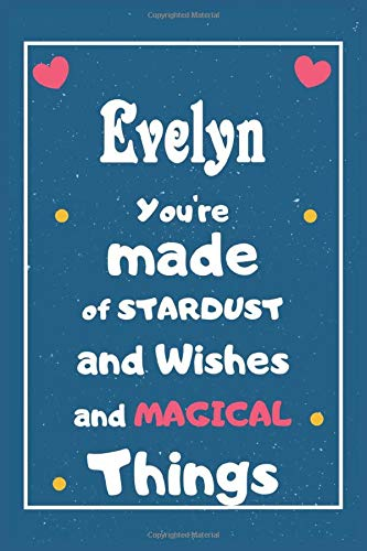 Evelyn You are made of Stardust and Wishes and MAGICAL Things: Personalised Name Notebook, Gift For Her, Christmas Gift, Gift For Friend, Gift For Women, Birthday Gift 110 Pages