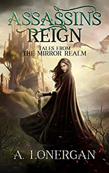 Assassin's Reign (Tales from the Mirror Realm Book 1) by [A. Lonergan]