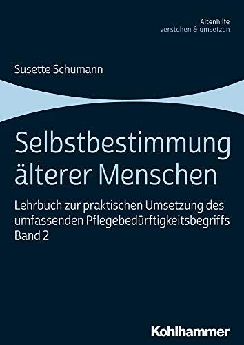 Selbstbestimmung älterer Menschen: Lehrbuch zur praktischen Umsetzung des umfassenden Pflegebedürftigkeitsbegriffs, Band 2 (Altenhilfe verstehen und umsetzen, Band 2)