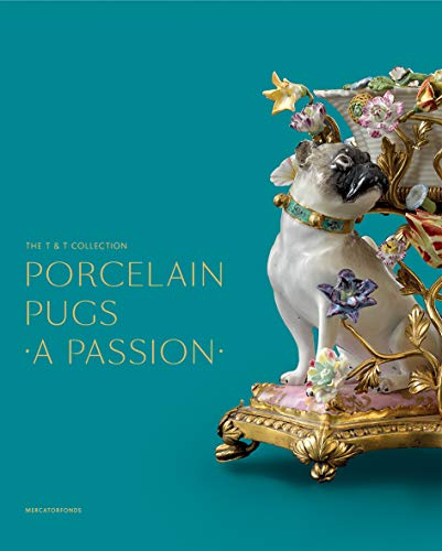 Porcelain Pugs: A Passion: The T. & T. Collection