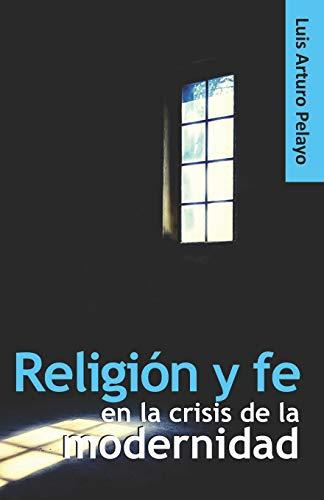 Religión y fe en la crisis de la modernidad (Spanish Edition)