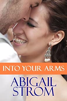 Into Your Arms by [Abigail Strom]