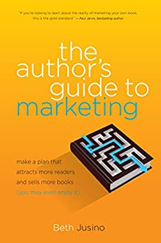 The Author's Guide to Marketing: Make a Plan That Attracts More Readers and Sells More Books (You May Even Enjoy It) by [Beth Jusino]