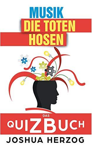 Die Toten Hosen: Das Quizbuch von Campino über die Roten Rosen bis zum Eisgekühlter Bommerlunder