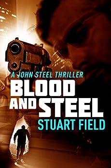 Blood And Steel (John Steel Book 4) by [Stuart Field]