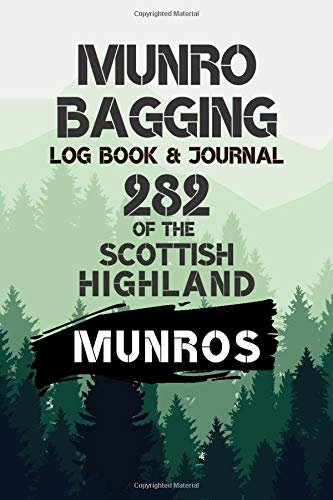 Munro Bagging Log Book & Journal - 282 Of The Scottish Highland Munros: Great as a Gift for a Hiking Mad Friend
