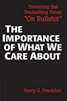 The Importance of What We Care About: Philosophical Essays by Harry G. Frankfurt(1988-05-27)