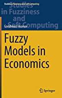 Fuzzy Models in Economics (Studies in Fuzziness and Soft Computing, 402)