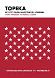Topeka DIY City Guide and Travel Journal: City Notebook for Topeka, Kansas