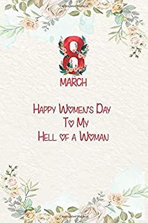 8TH March, Happy Women's Day To My Hell of a Woman: ,Notebook Planner : Weekly To Do List & Lined Notebook,International W...