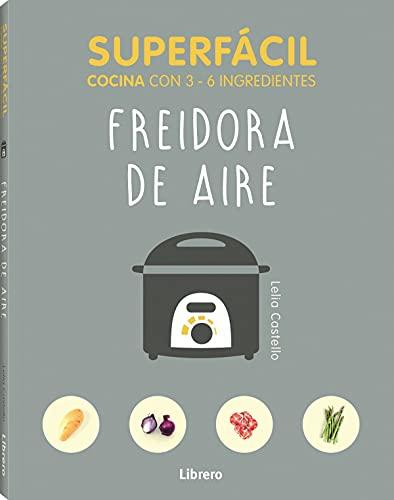 SUPERFÁCIL FREIDORA DE AIRE: COCINA CON 3-6 INGREDIENTES
