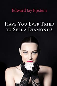 Have You Ever Tried to Sell a Diamond? And Other Investigations of the Diamond Trade by [Edward Jay Epstein]