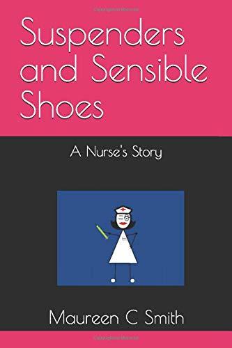 Suspenders and Sensible Shoes: A Nurse's S
