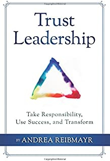 Trust Leadership: Take Responsibility, Use Success and Transform