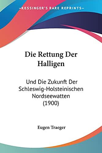 Die Rettung Der Halligen: Und Die Zukunft Der Schleswig-Holsteinischen Nordseewatten (1900)