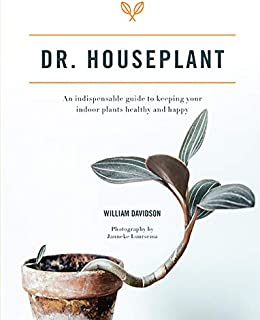 Dr. Houseplant: An indispensable guide to keeping your indoor plants healthy and happy
