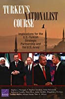 Turkey's Nationalist Course: Implications for the U.S.-Turkish Strategic Partnership and the U.S. Army