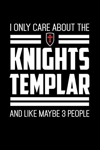 I Only Care About The Knights Templar And Like Maybe 3 People: Knights Templar Mystery & Treasure Noebook or Journal