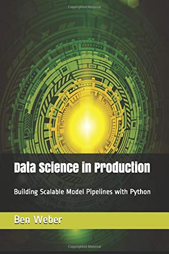 Data Science in Production: Building Scalable Model Pipelines with Python