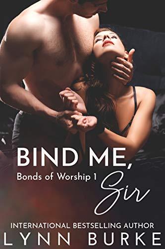 Bind Me, Sir (Bonds of Worship Book 1) by [Lynn Burke]