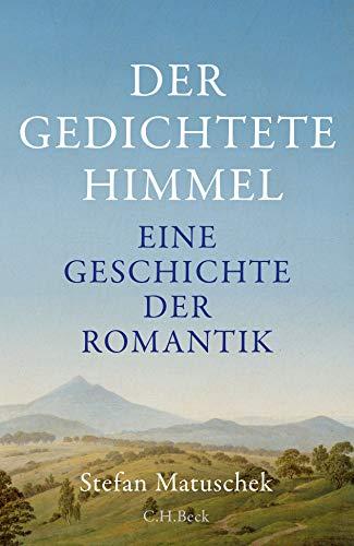 Der gedichtete Himmel: Eine Geschichte der Romantik